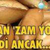 Bakana rağmen ekmeğe zam