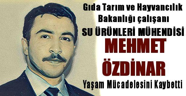 Mehmet ÖZDİNAR yaşam mücadelesini kaybetti