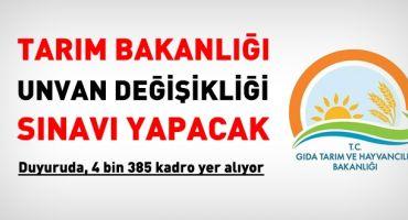 Tarım Bakanlığı unvan değişikliği duyurusu yayımladı. 4 bin 385 kadro yer alıyor