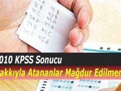 2010 KPSS Sonucu Hakkıyla Atananlar Mağdur Edilmemeli