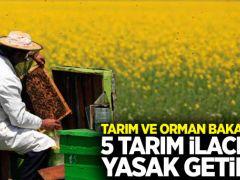 Tarım Bakanlığı 5 tarım ilacına yasak getirdi