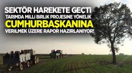 Tarımda Milli Birlik Projesine yönelik sektör raporu!