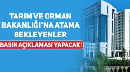 Tarım ve Orman Bakanlığı'na Atama Bekleyenler Açıklama Yapacak!